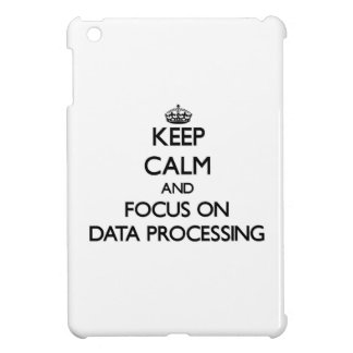 Keep Calm and focus on Data Processing Cover For The iPad Mini