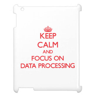 Keep Calm and focus on Data Processing iPad Case