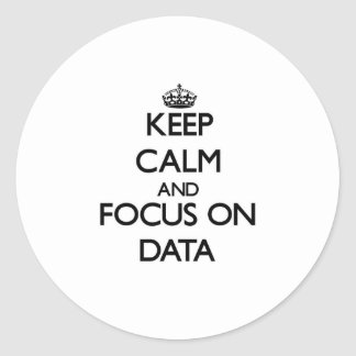 Keep Calm and focus on Data Round Sticker
