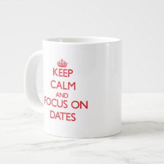 Keep Calm and focus on Dates Extra Large Mug