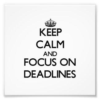 Keep Calm and focus on Deadlines Photo Art