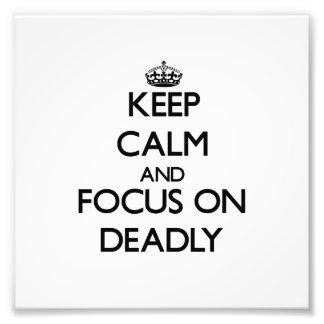 Keep Calm and focus on Deadly Photo Print