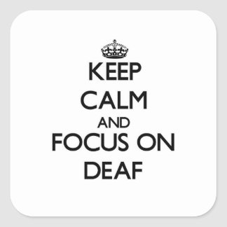 Keep Calm and focus on Deaf Square Sticker