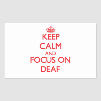 Keep Calm and focus on Deaf Rectangle Stickers