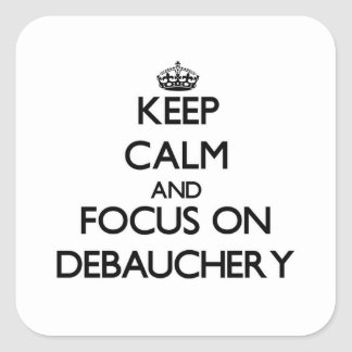 Keep Calm and focus on Debauchery Square Stickers