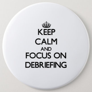 Keep Calm and focus on Debriefing Pinback Button