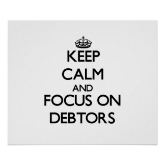 Keep Calm and focus on Debtors Posters