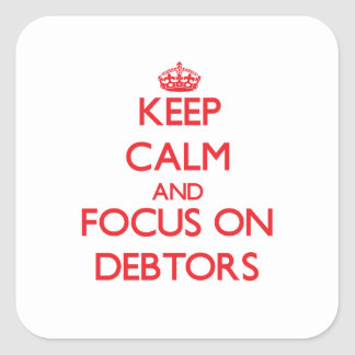 Keep Calm and focus on Debtors Square Sticker