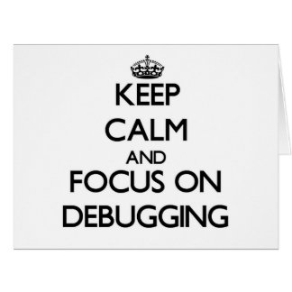Keep Calm and focus on Debugging Cards