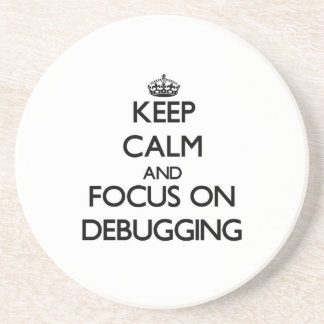 Keep Calm and focus on Debugging Coasters
