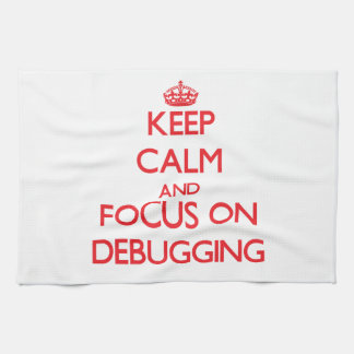 Keep Calm and focus on Debugging Towel