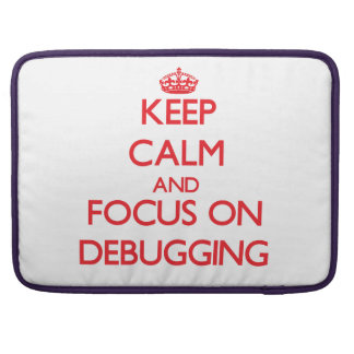 Keep Calm and focus on Debugging Sleeves For MacBooks