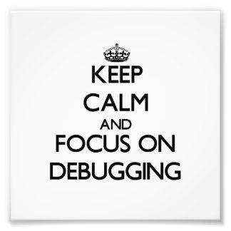 Keep Calm and focus on Debugging Photographic Print