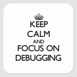 Keep Calm and focus on Debugging Square Sticker