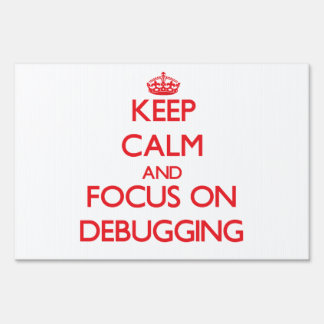 Keep Calm and focus on Debugging Yard Sign