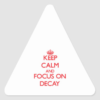 Keep Calm and focus on Decay Triangle Stickers