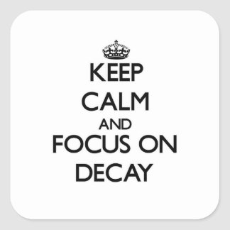Keep Calm and focus on Decay Sticker