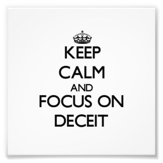 Keep Calm and focus on Deceit Photograph