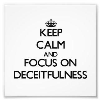 Keep Calm and focus on Deceitfulness Photographic Print