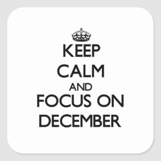 Keep Calm and focus on December Square Stickers