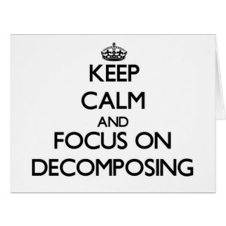 Keep Calm and focus on Decomposing Large Greeting Card