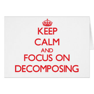 Keep Calm and focus on Decomposing Greeting Card
