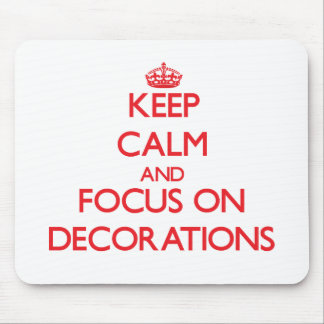 Keep Calm and focus on Decorations Mouse Pad