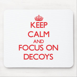 Keep Calm and focus on Decoys Mouse Pad