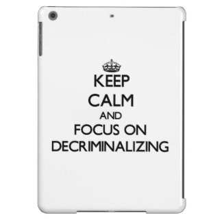 Keep Calm and focus on Decriminalizing Cover For iPad Air