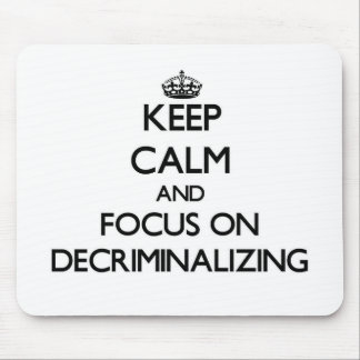 Keep Calm and focus on Decriminalizing Mouse Pad