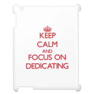 Keep Calm and focus on Dedicating iPad Cases