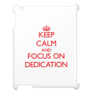 Keep Calm and focus on Dedication Cover For The iPad 2 3 4