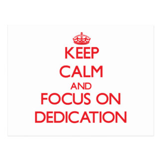 Keep Calm and focus on Dedication Post Cards