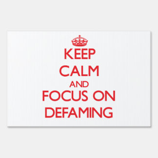 Keep Calm and focus on Defaming Yard Sign