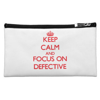 Keep Calm and focus on Defective Makeup Bags