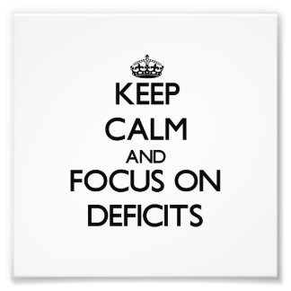 Keep Calm and focus on Deficits Photo Art