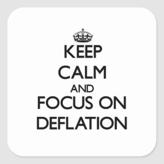 Keep Calm and focus on Deflation Square Sticker