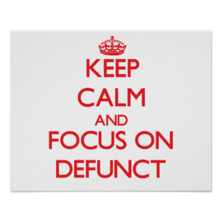 Keep Calm and focus on Defunct Poster