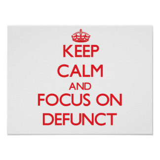 Keep Calm and focus on Defunct Print