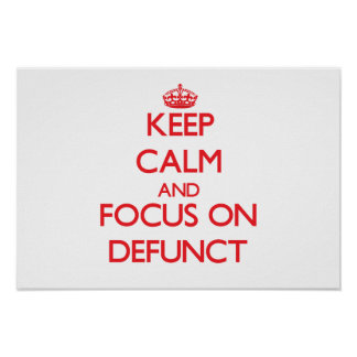 Keep Calm and focus on Defunct Posters