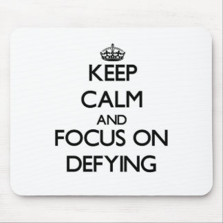 Keep Calm and focus on Defying Mousepad