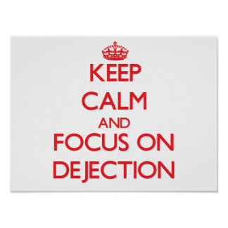 Keep Calm and focus on Dejection Posters