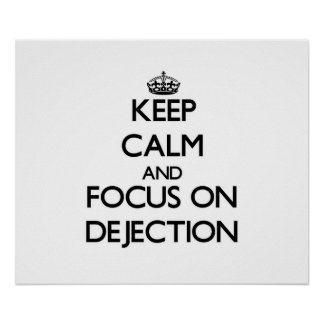 Keep Calm and focus on Dejection Print