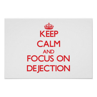 Keep Calm and focus on Dejection Poster