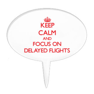 Keep Calm and focus on Delayed Flights Cake Topper