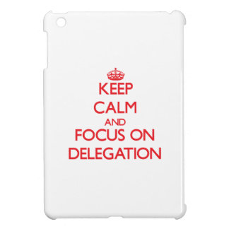 Keep Calm and focus on Delegation Cover For The iPad Mini