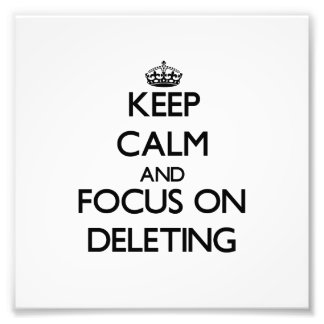 Keep Calm and focus on Deleting Photo Art