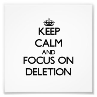 Keep Calm and focus on Deletion Photograph