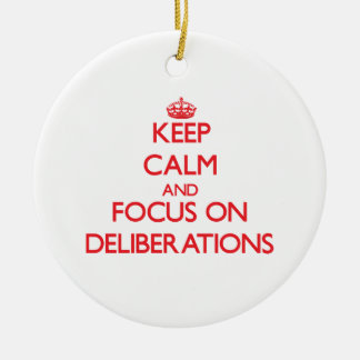 Keep Calm and focus on Deliberations Ornaments