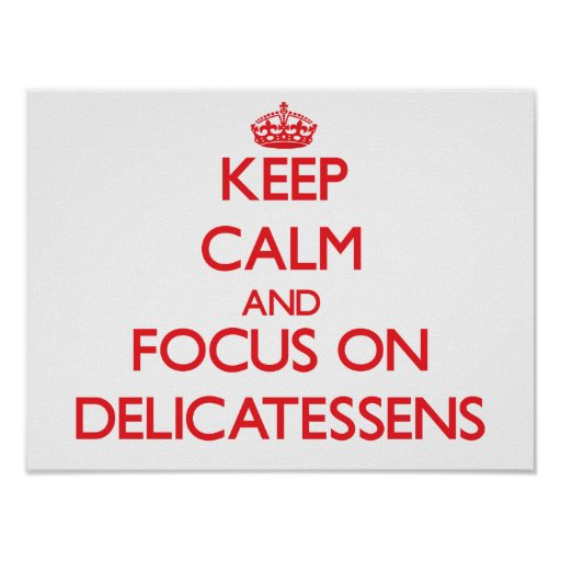 Keep Calm and focus on Delicatessens Poster